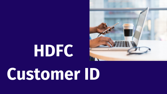 How to get HDFC Customer ID