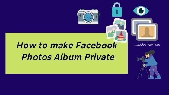 How to make Facebook Photo Albums Private 2020